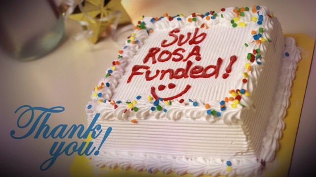 Sub Rosa Gets Fully Funded Cake
